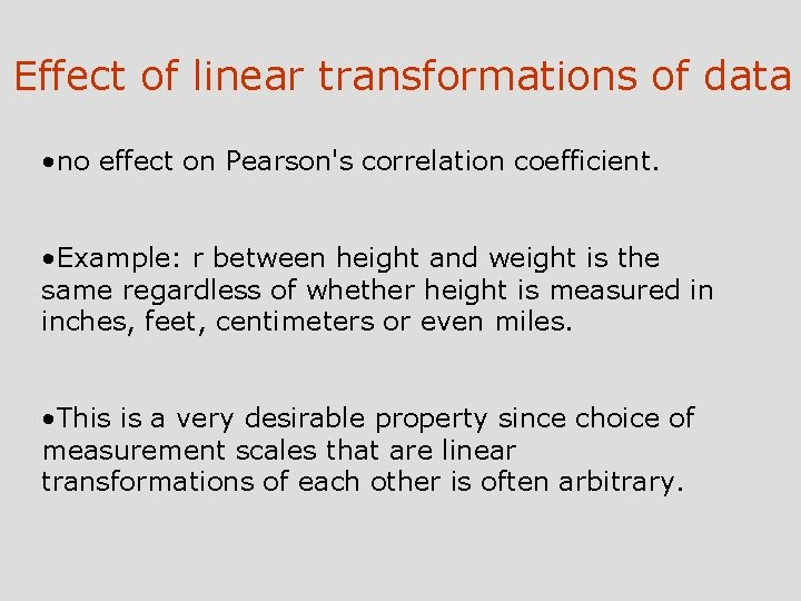 Effect of linear transformations of data • no effect on Pearson's correlation coefficient. •