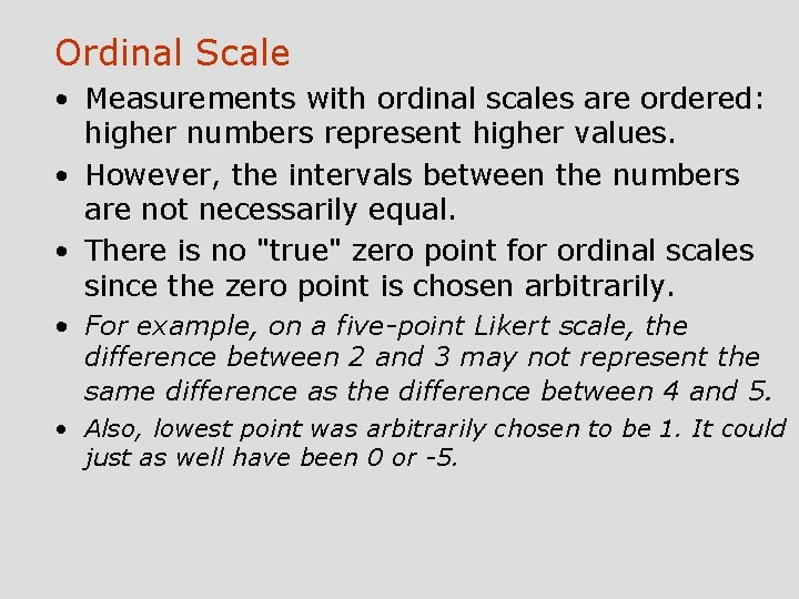 Ordinal Scale • Measurements with ordinal scales are ordered: higher numbers represent higher values.