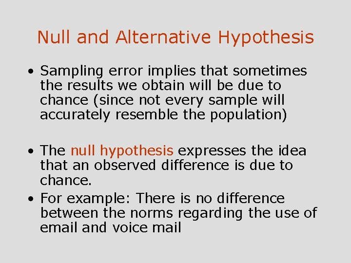 Null and Alternative Hypothesis • Sampling error implies that sometimes the results we obtain