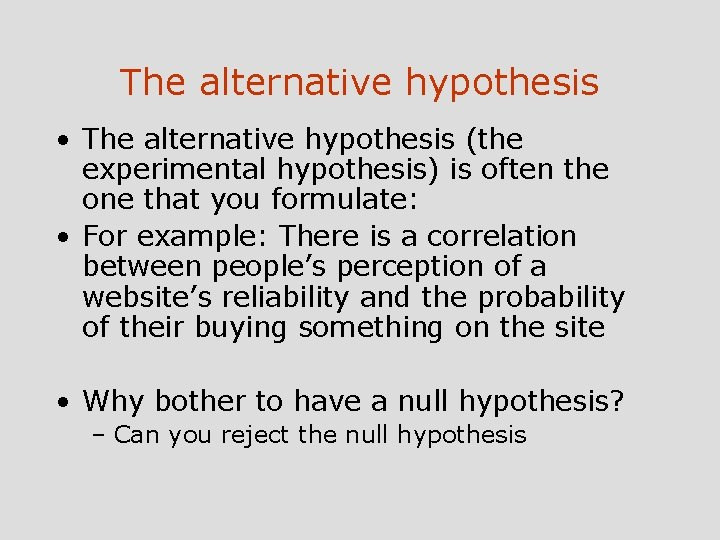 The alternative hypothesis • The alternative hypothesis (the experimental hypothesis) is often the one