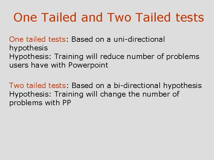 One Tailed and Two Tailed tests One tailed tests: Based on a uni-directional hypothesis
