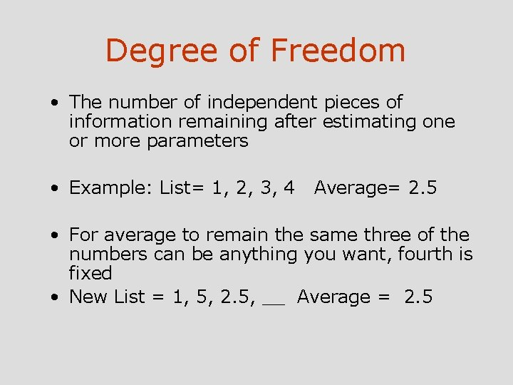 Degree of Freedom • The number of independent pieces of information remaining after estimating