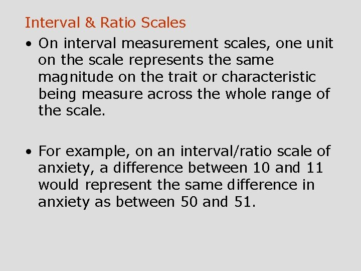 Interval & Ratio Scales • On interval measurement scales, one unit on the scale