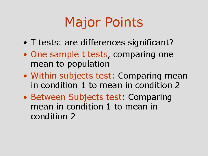 Major Points • T tests: are differences significant? • One sample t tests, comparing