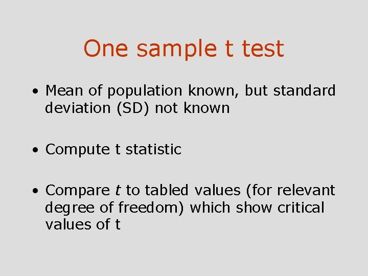 One sample t test • Mean of population known, but standard deviation (SD) not