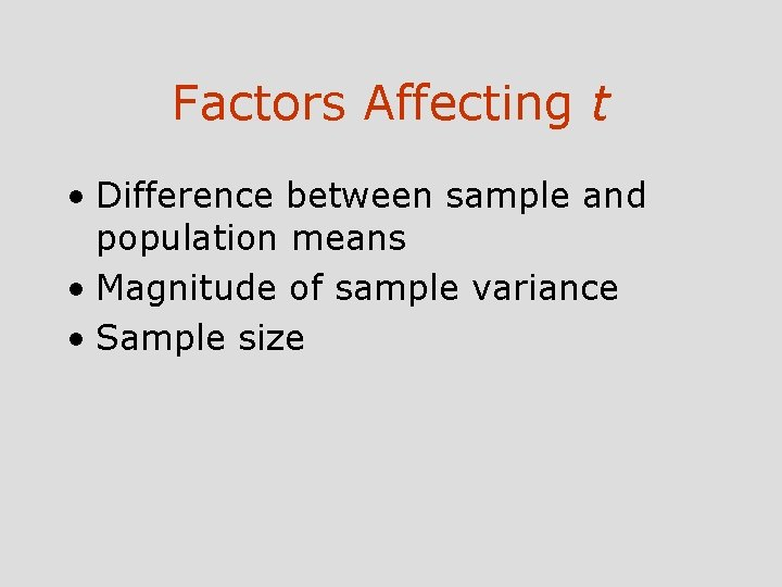 Factors Affecting t • Difference between sample and population means • Magnitude of sample