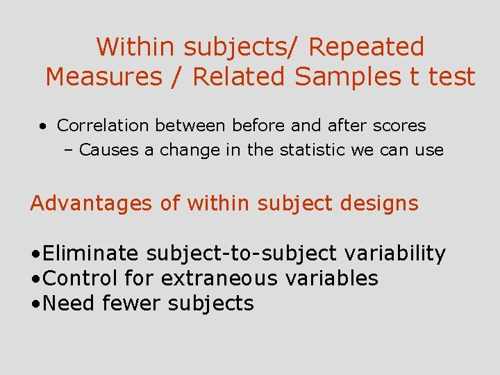 Within subjects/ Repeated Measures / Related Samples t test • Correlation between before and
