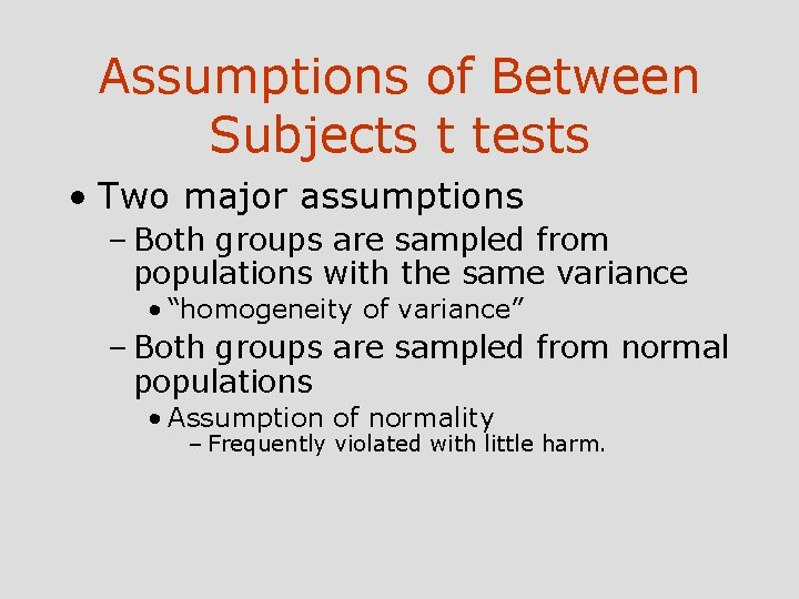 Assumptions of Between Subjects t tests • Two major assumptions – Both groups are
