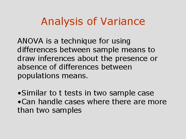 Analysis of Variance ANOVA is a technique for using differences between sample means to