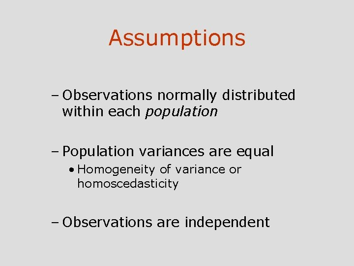 Assumptions – Observations normally distributed within each population – Population variances are equal •
