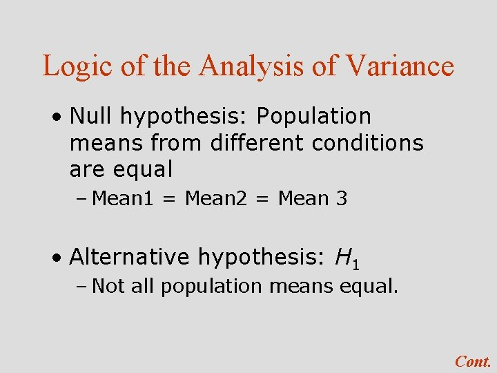 Logic of the Analysis of Variance • Null hypothesis: Population means from different conditions