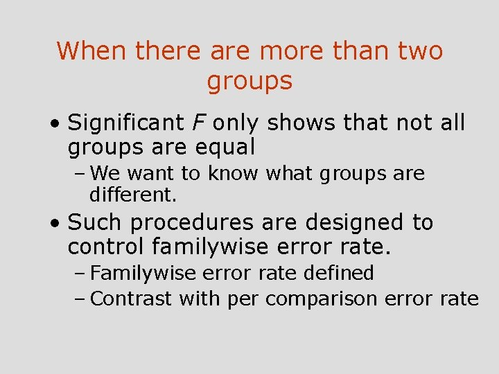 When there are more than two groups • Significant F only shows that not