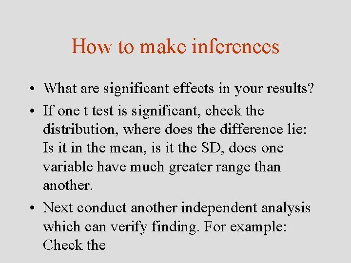 How to make inferences • What are significant effects in your results? • If
