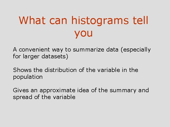 What can histograms tell you A convenient way to summarize data (especially for larger