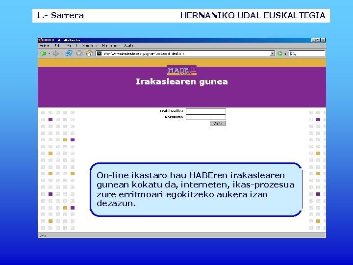 1. - Sarrera HERNANIKO UDAL EUSKALTEGIA On-line ikastaro hau HABEren irakaslearen gunean kokatu da,