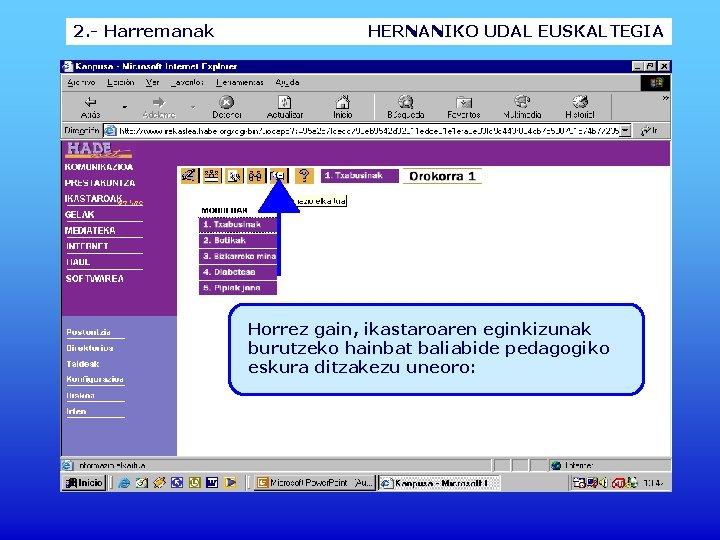 2. - Harremanak HERNANIKO UDAL EUSKALTEGIA Horrez gain, ikastaroaren eginkizunak burutzeko hainbat baliabide pedagogiko