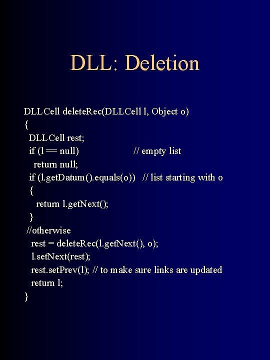 DLL: Deletion DLLCell delete. Rec(DLLCell l, Object o) { DLLCell rest; if (l ==