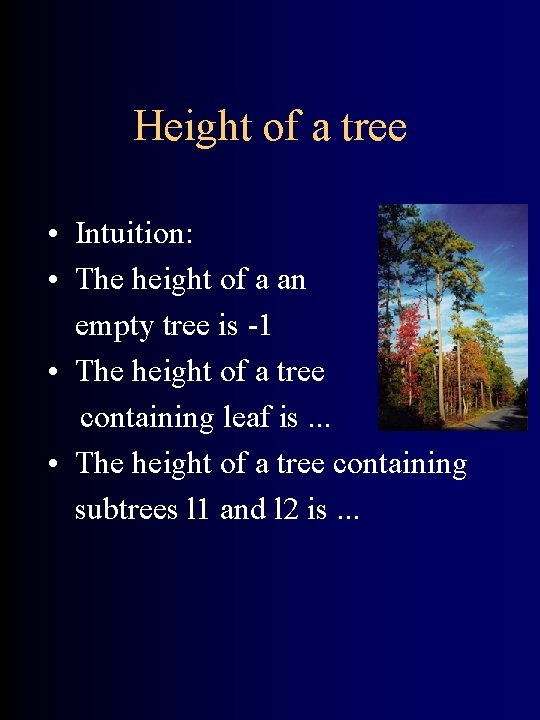 Height of a tree • Intuition: • The height of a an empty tree