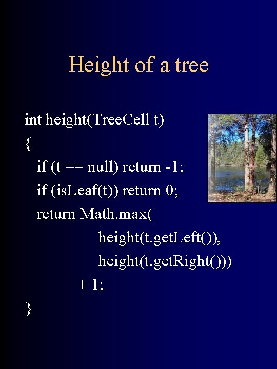 Height of a tree int height(Tree. Cell t) { if (t == null) return