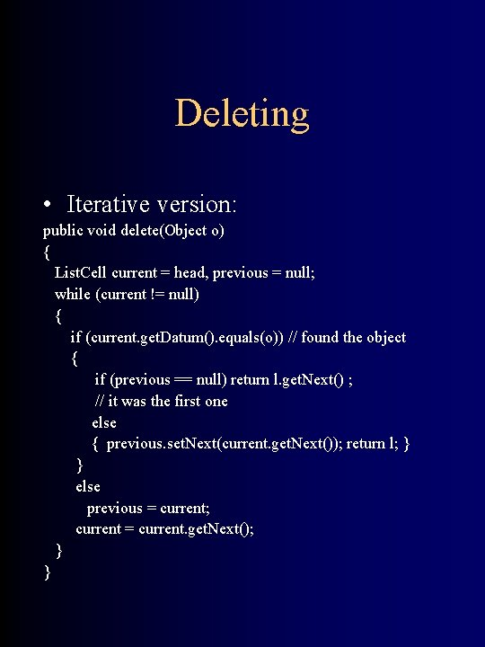 Deleting • Iterative version: public void delete(Object o) { List. Cell current = head,