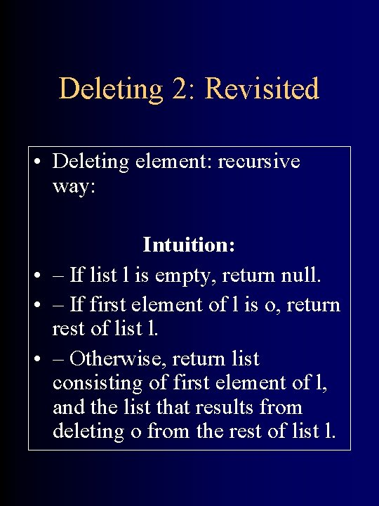Deleting 2: Revisited • Deleting element: recursive way: Intuition: • – If list l