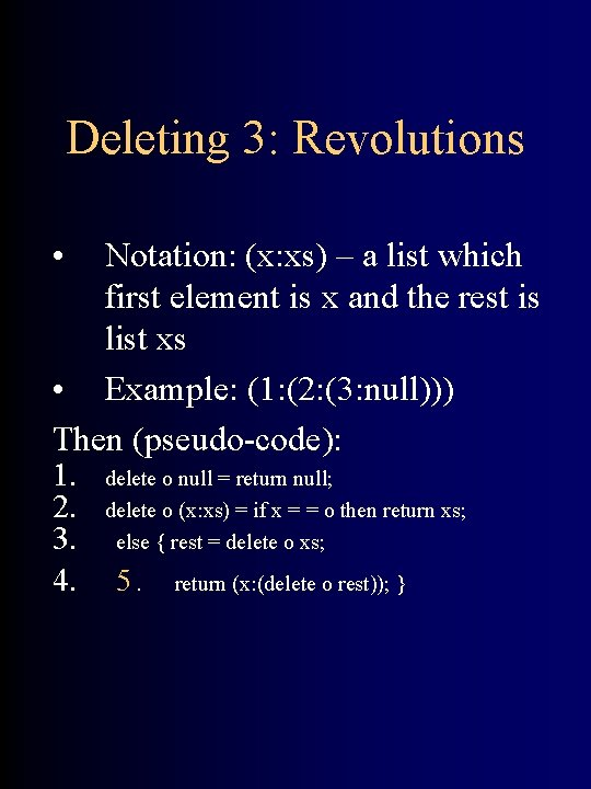 Deleting 3: Revolutions • Notation: (x: xs) – a list which first element is