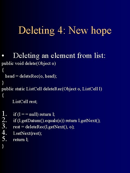 Deleting 4: New hope • Deleting an element from list: public void delete(Object o)