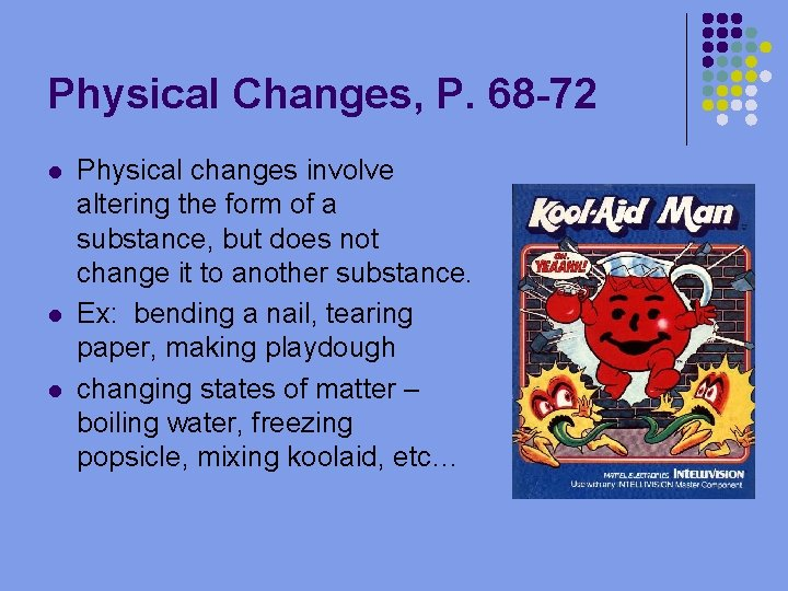 Physical Changes, P. 68 -72 l l l Physical changes involve altering the form