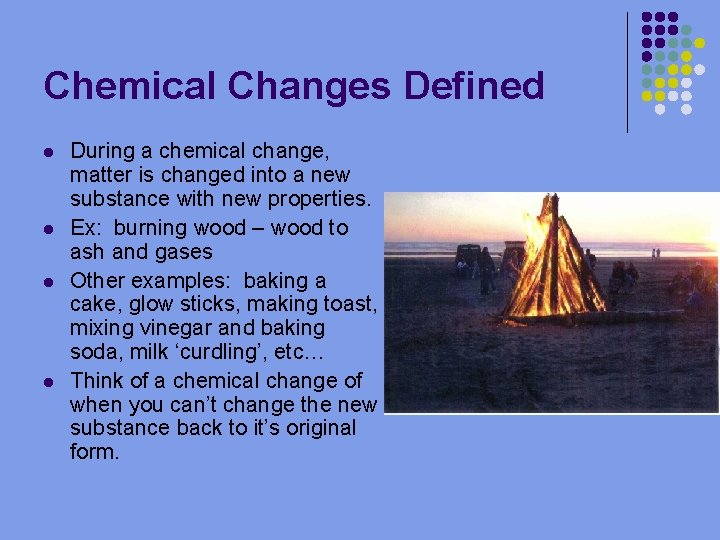 Chemical Changes Defined l l During a chemical change, matter is changed into a