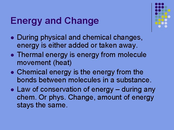 Energy and Change l l During physical and chemical changes, energy is either added