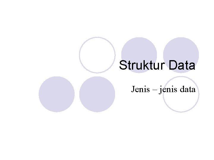 Struktur Data Jenis – jenis data