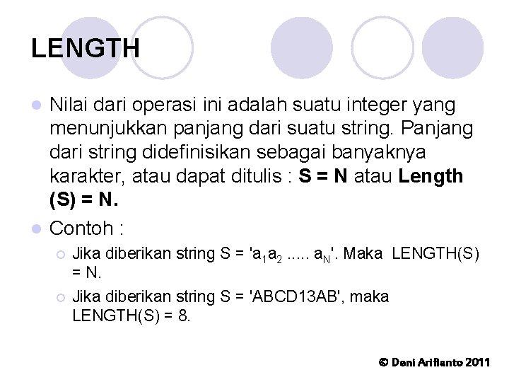 LENGTH Nilai dari operasi ini adalah suatu integer yang menunjukkan panjang dari suatu string.