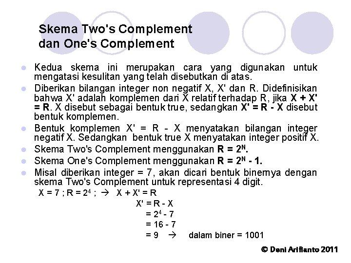 Skema Two's Complement dan One's Complement l l l Kedua skema ini merupakan cara