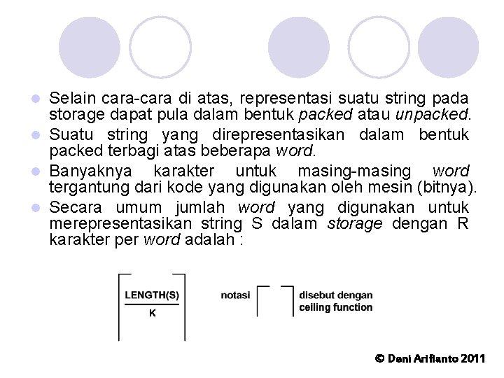 Selain cara-cara di atas, representasi suatu string pada storage dapat pula dalam bentuk packed