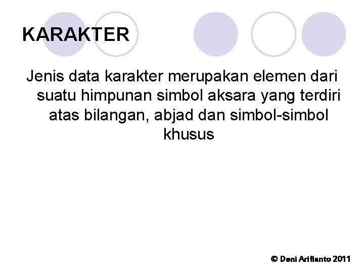 KARAKTER Jenis data karakter merupakan elemen dari suatu himpunan simbol aksara yang terdiri atas
