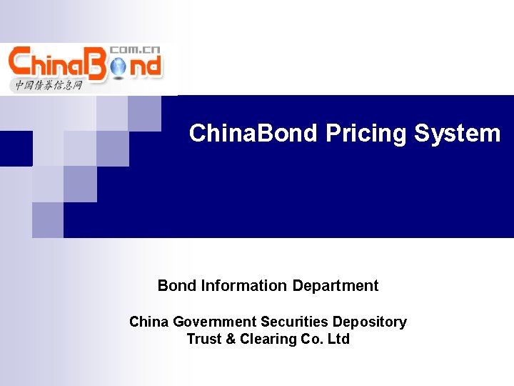 China. Bond Pricing System Bond Information Department China Government Securities Depository Trust & Clearing