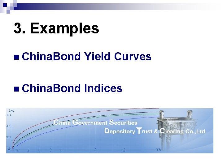 3. Examples n China. Bond Yield Curves n China. Bond Indices
