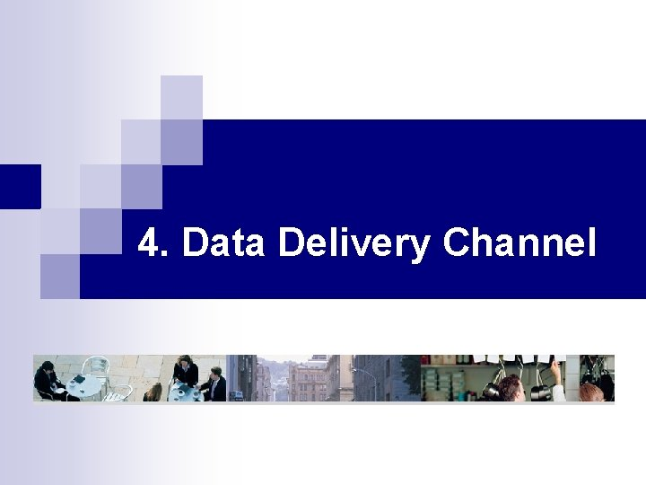 4. Data Delivery Channel