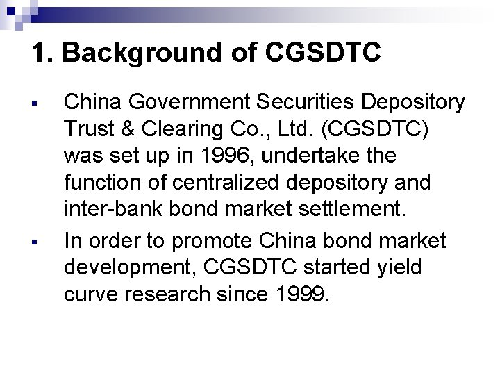 1. Background of CGSDTC § § China Government Securities Depository Trust & Clearing Co.