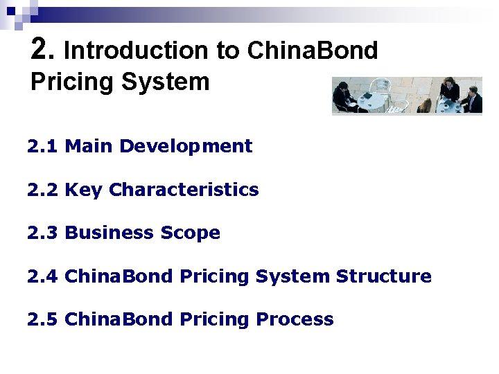 2. Introduction to China. Bond Pricing System 2. 1 Main Development 2. 2 Key