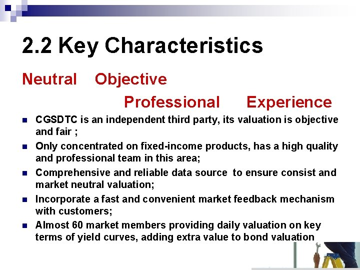 2. 2 Key Characteristics Neutral n n n Objective Professional Experience CGSDTC is an