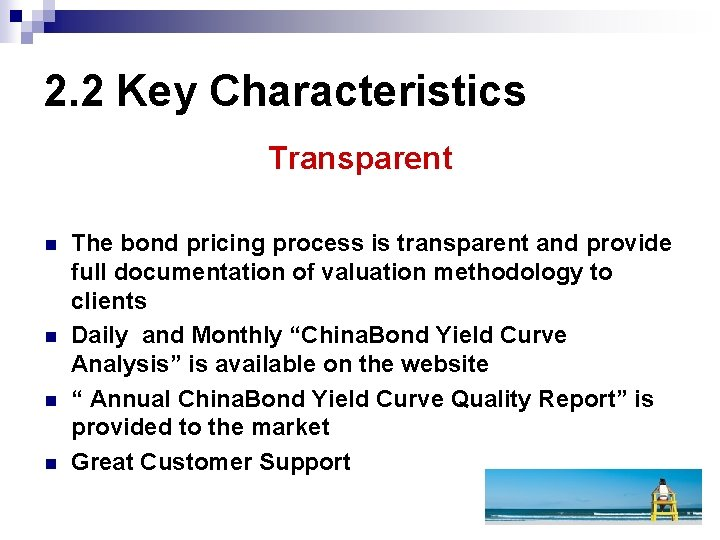 2. 2 Key Characteristics Transparent n n The bond pricing process is transparent and