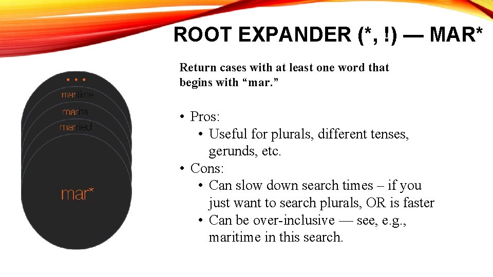 ROOT EXPANDER (*, !) — MAR* Return cases with at least one word that
