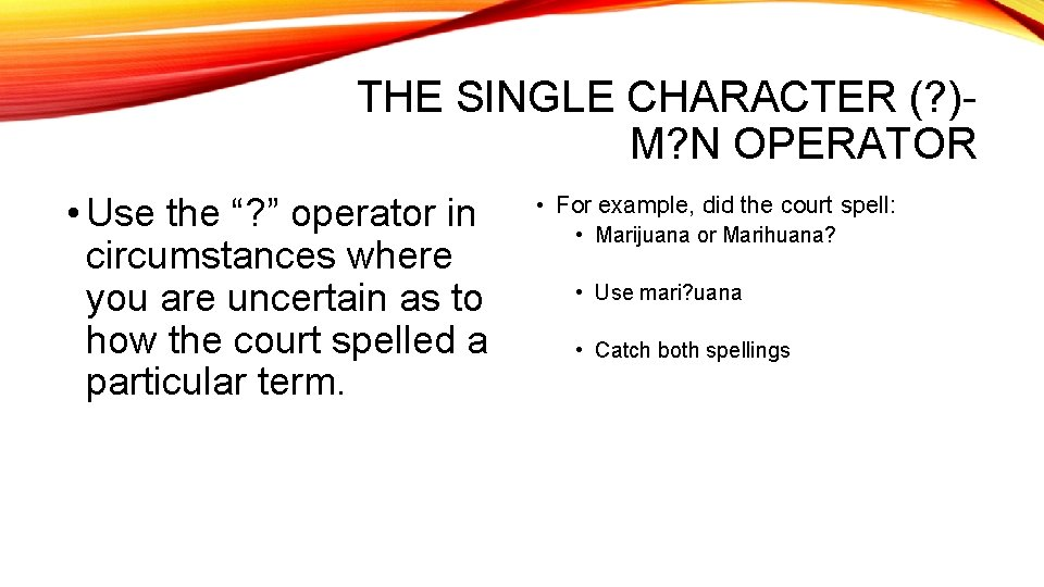 """THE SINGLE CHARACTER (? )M? N OPERATOR • Use the """"? """" operator in"""