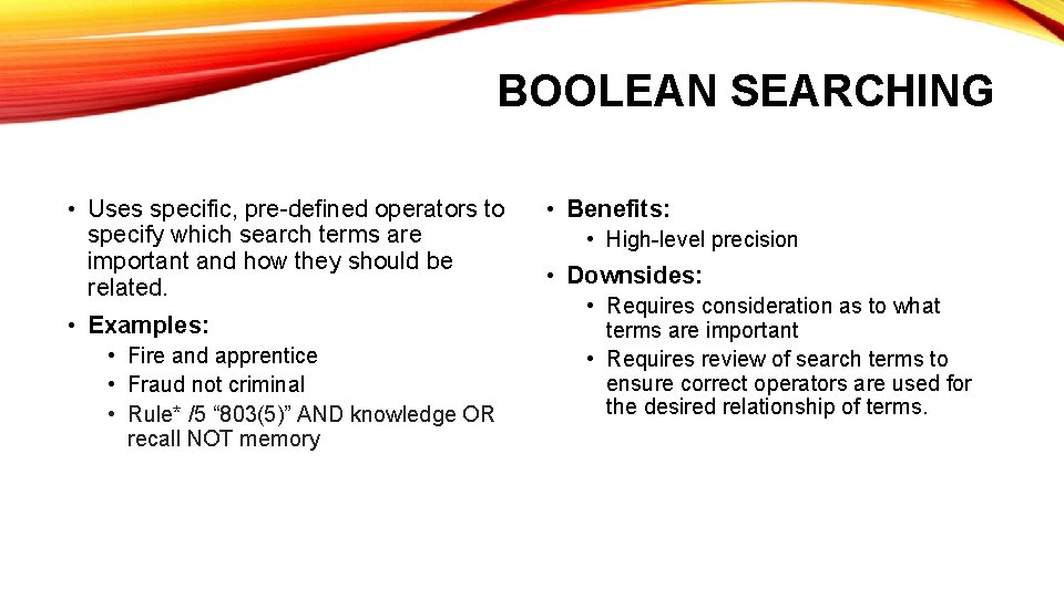 BOOLEAN SEARCHING • Uses specific, pre-defined operators to specify which search terms are important