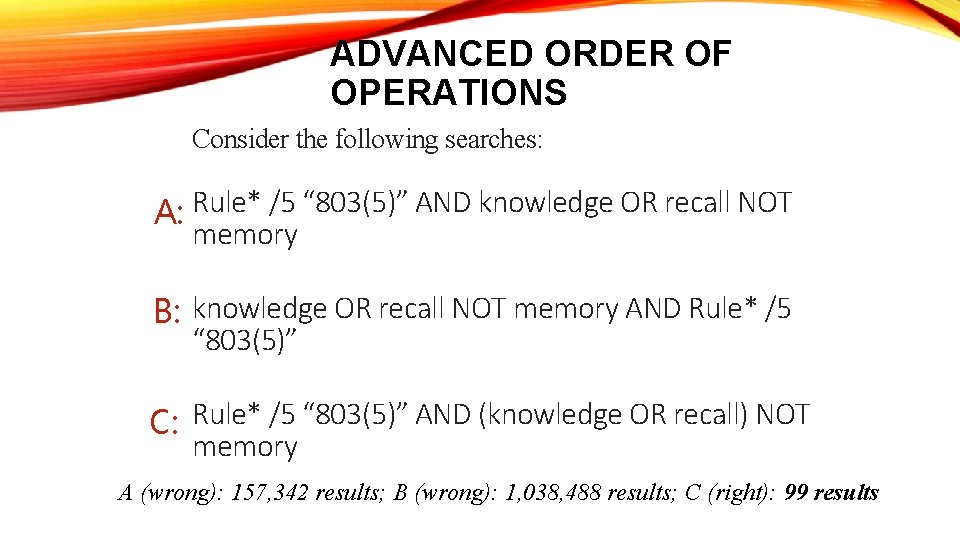 """ADVANCED ORDER OF OPERATIONS Consider the following searches: A: Rule* /5 """" 803(5)"""" AND"""