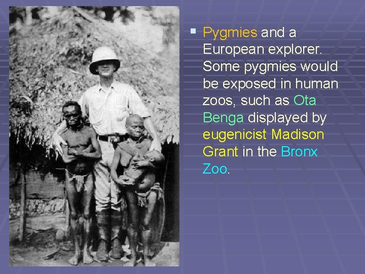 § Pygmies and a European explorer. Some pygmies would be exposed in human zoos,