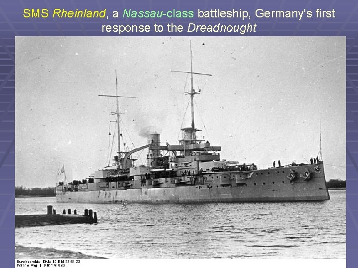 SMS Rheinland, a Nassau-class battleship, Germany's first response to the Dreadnought