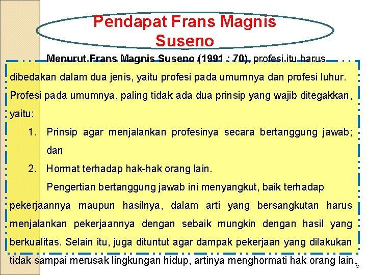 Pendapat Frans Magnis Suseno Menurut Frans Magnis Suseno (1991 : 70), profesi itu harus