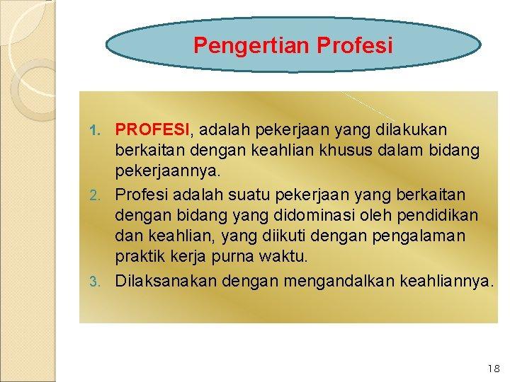Pengertian Profesi PROFESI, adalah pekerjaan yang dilakukan berkaitan dengan keahlian khusus dalam bidang pekerjaannya.